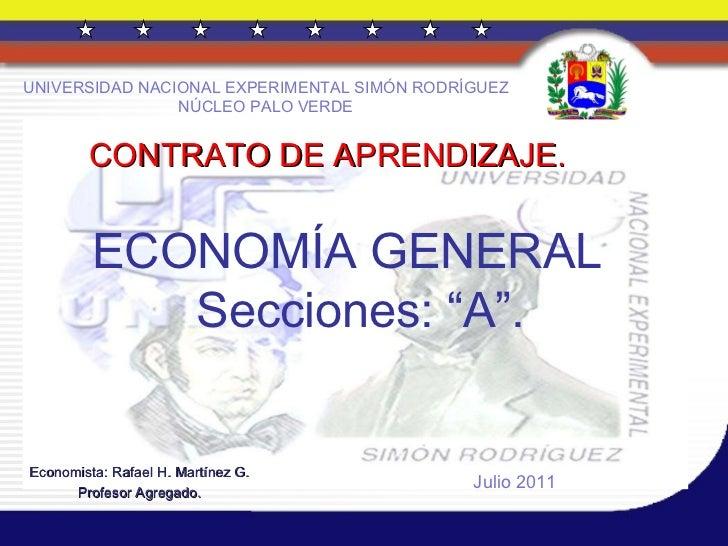 """CONTRATO DE APRENDIZAJE. Economista: Rafael H. Martínez G. Profesor Agregado. ECONOMÍA GENERAL Secciones: """"A"""". Julio 2011 ..."""