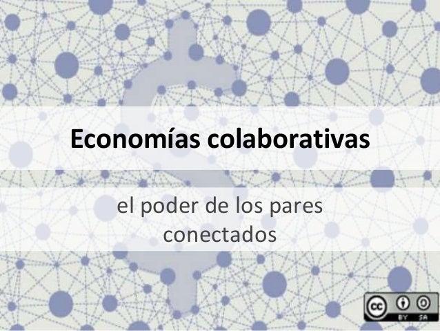 Economías colaborativas el poder de los pares conectados