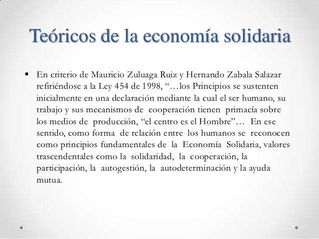 Teóricos de la economía solidaria En criterio de Mauricio Zuluaga Ruiz y Hernando Zabala Salazar  refiriéndose a la Ley 4...