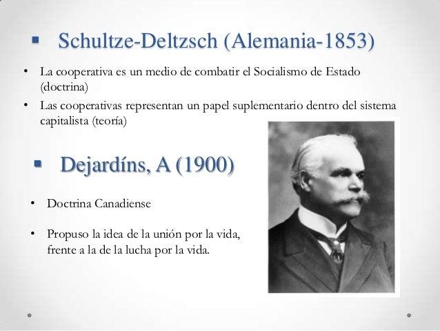  Schultze-Deltzsch (Alemania-1853)• La cooperativa es un medio de combatir el Socialismo de Estado  (doctrina)• Las coope...
