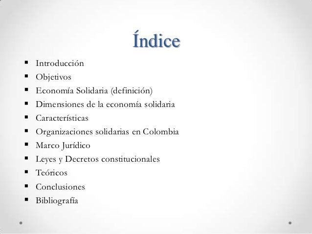 Índice   Introducción   Objetivos   Economía Solidaria (definición)   Dimensiones de la economía solidaria   Caracter...