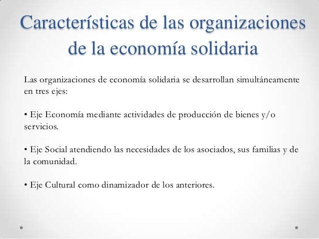 Características de las organizaciones     de la economía solidariaLas organizaciones de economía solidaria se desarrollan ...
