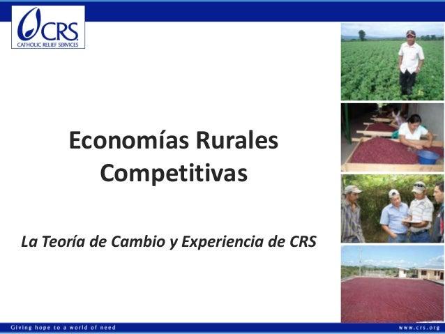 Economías Rurales Competitivas La Teoría de Cambio y Experiencia de CRS