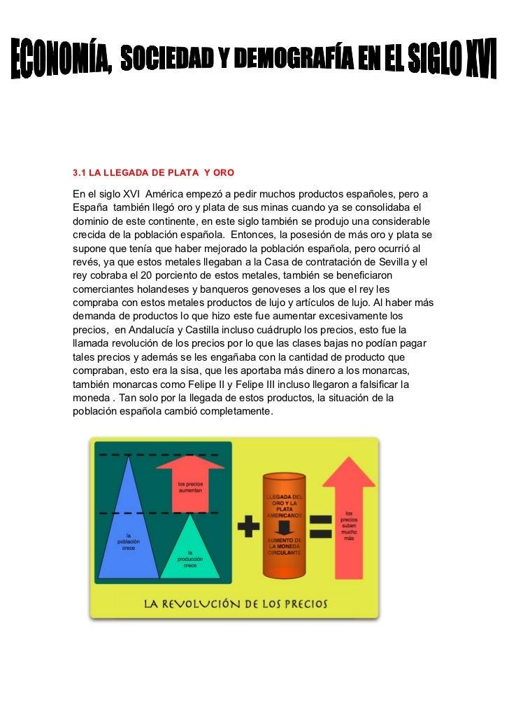 3.1 LA LLEGADA DE PLATA Y OROEn el siglo XVI América empezó a pedir muchos productos españoles, pero aEspaña también llegó...