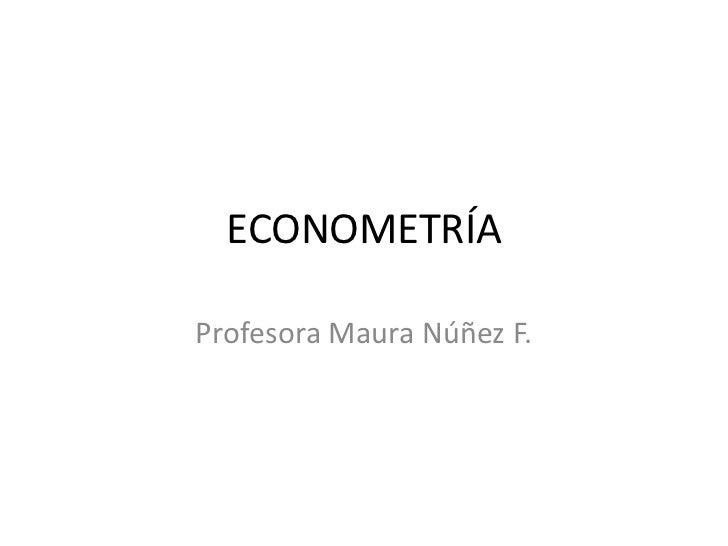 ECONOMETRÍAProfesora Maura Núñez F.