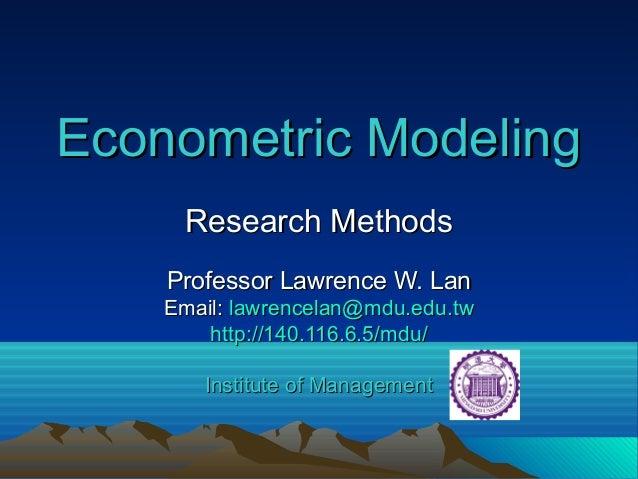 Econometric ModelingEconometric ModelingResearch MethodsResearch MethodsProfessor Lawrence W. LanProfessor Lawrence W. Lan...