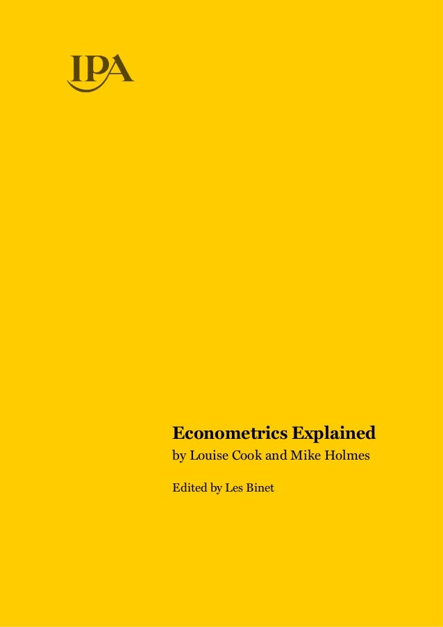 Econometrics Explained by Louise Cook and Mike Holmes Edited by Les Binet