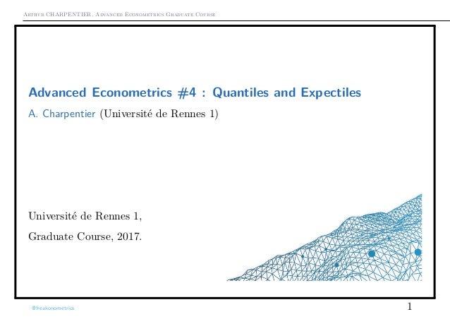 Arthur CHARPENTIER, Advanced Econometrics Graduate Course Advanced Econometrics #4 : Quantiles and Expectiles* A. Charpent...