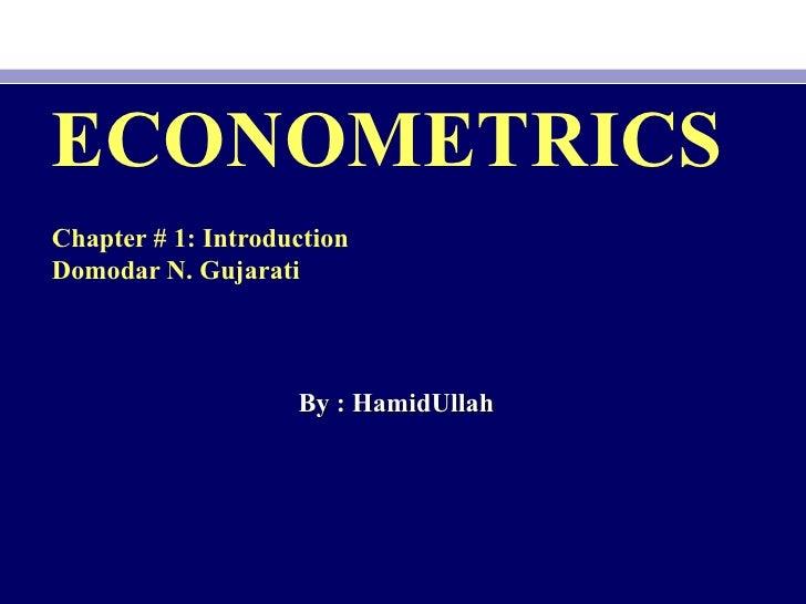 ECONOMETRICS Chapter # 1: Introduction  Domodar N. Gujarati By : HamidUllah