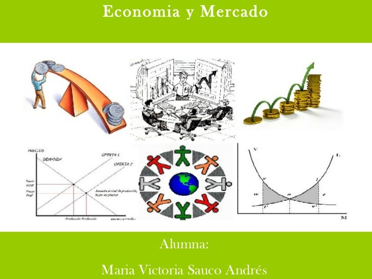 Economia y Mercado Alumna:  Maria Victoria Sauco Andrés
