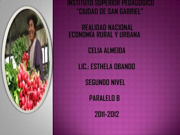 """INSTITUTO SUPERIOR PEDAGÓGICO   """"CIUDAD DE SAN GABRIEL""""    REALIDAD NACIONALECONOMÍA RURAL Y URBANA      CELIA ALMEIDA   L..."""