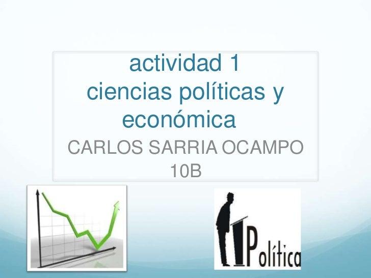 actividad 1 ciencias políticas y    económicaCARLOS SARRIA OCAMPO         10B