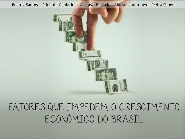 FATORES QUE IMPEDEM O CRESCIMENTOECONÔMICO DO BRASIL