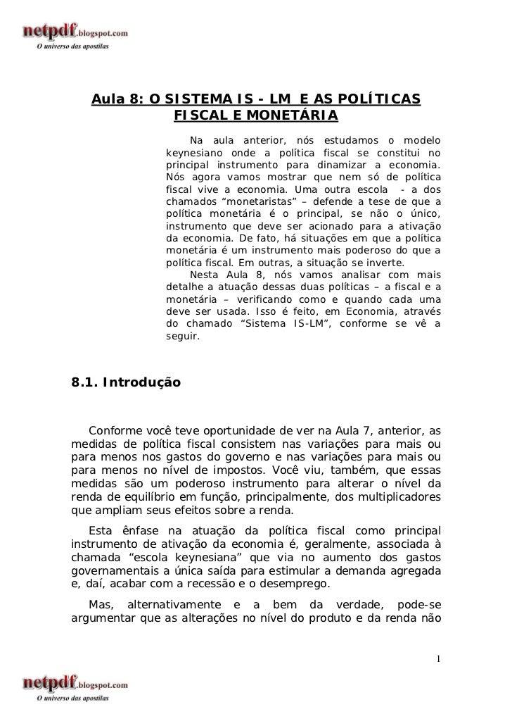 Aula 8: O SISTEMA IS - LM E AS POLÍTICAS              FISCAL E MONETÁRIA                      Na aula anterior, nós estuda...