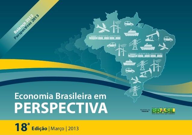 18 Edição | Março | 2013 a Ministério da Fazenda Economia Brasileira em PERSPECTIVA Balanço 2012 Perspectivas2013