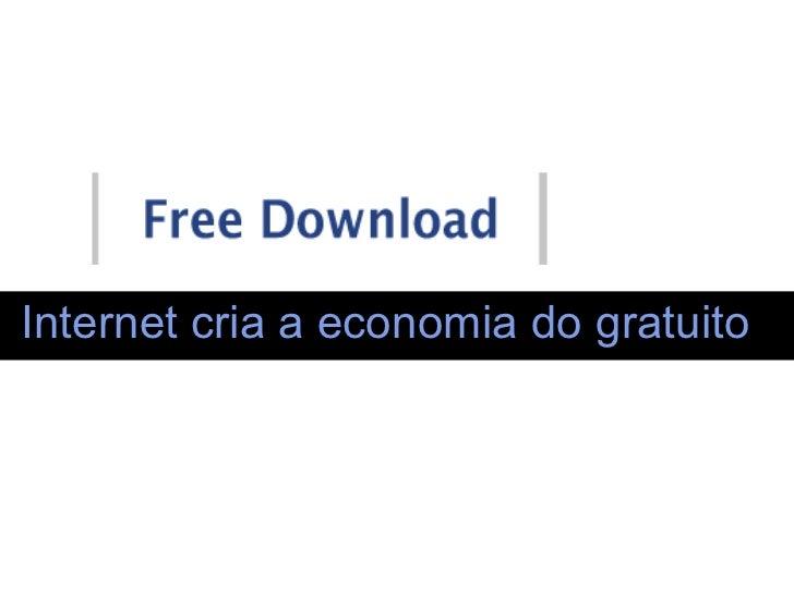 Internet cria a economia do gratuito