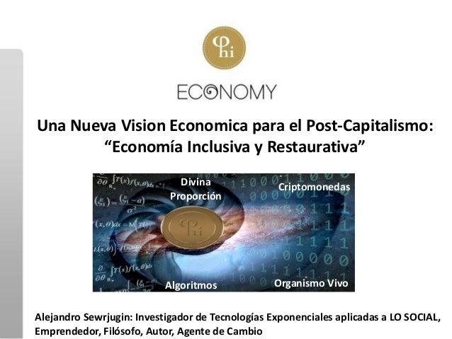 """Algoritmos Una Nueva Vision Economica para el Post-Capitalismo: """"Economía Inclusiva y Restaurativa"""" Alejandro Sewrjugin: I..."""
