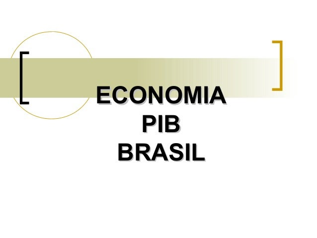 ECONOMIAECONOMIA PIBPIB BRASILBRASIL