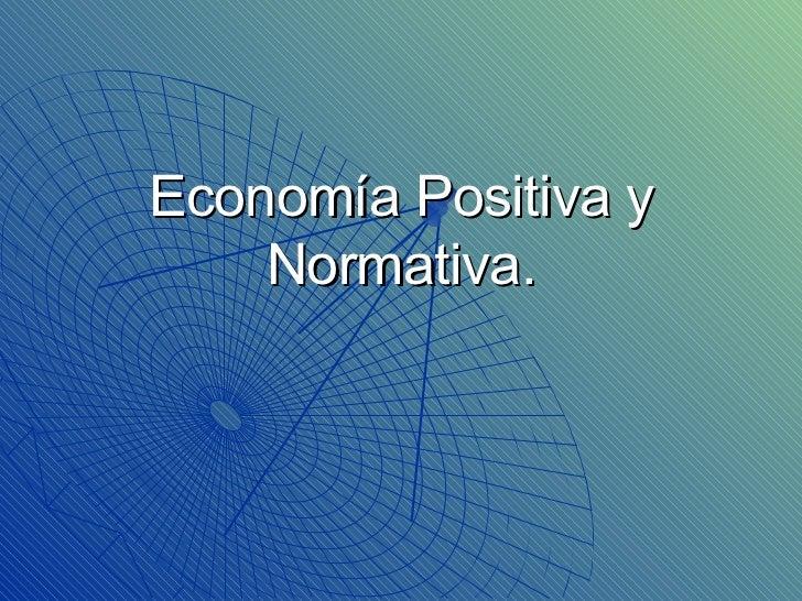 Economía Positiva y Normativa.