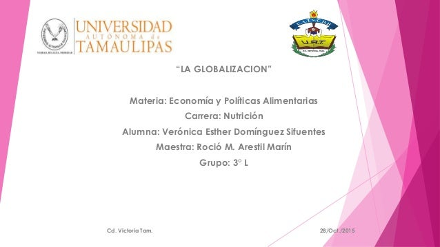 """""""LA GLOBALIZACION"""" Materia: Economía y Políticas Alimentarias Carrera: Nutrición Alumna: Verónica Esther Domínguez Sifuent..."""