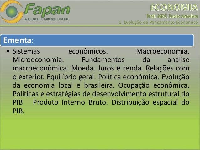 1. Evolução do Pensamento Econômico Ementa: • Sistemas econômicos. Macroeconomia. Microeconomia. Fundamentos da análise ma...