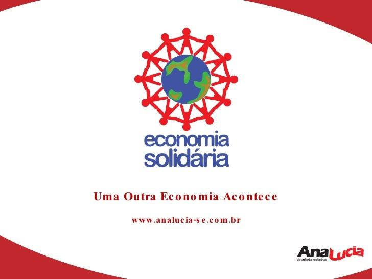 Uma Outra Economia Acontece www.analucia-se.com.br