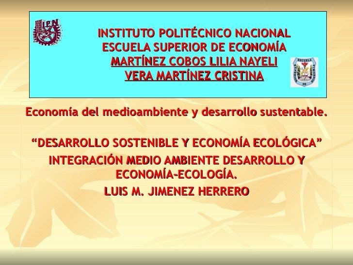 INSTITUTO POLITÉCNICO NACIONAL  ESCUELA SUPERIOR DE ECONOMÍA MARTÍNEZ COBOS LILIA NAYELI VERA MARTÍNEZ CRISTINA Economía...