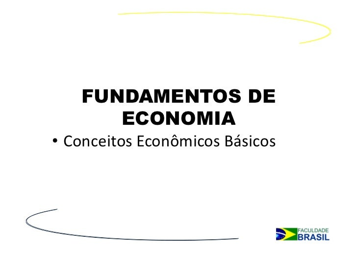 FUNDAMENTOS DE      ECONOMIA• Conceitos Econômicos Básicos