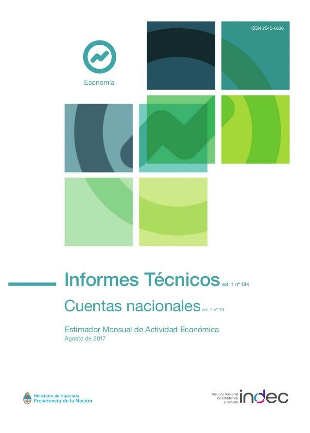 Informes Técnicosvol. 1 nº 194 Cuentas nacionalesvol. 1 nº 19 Estimador Mensual de Actividad Económica Agosto de 2017 Econ...
