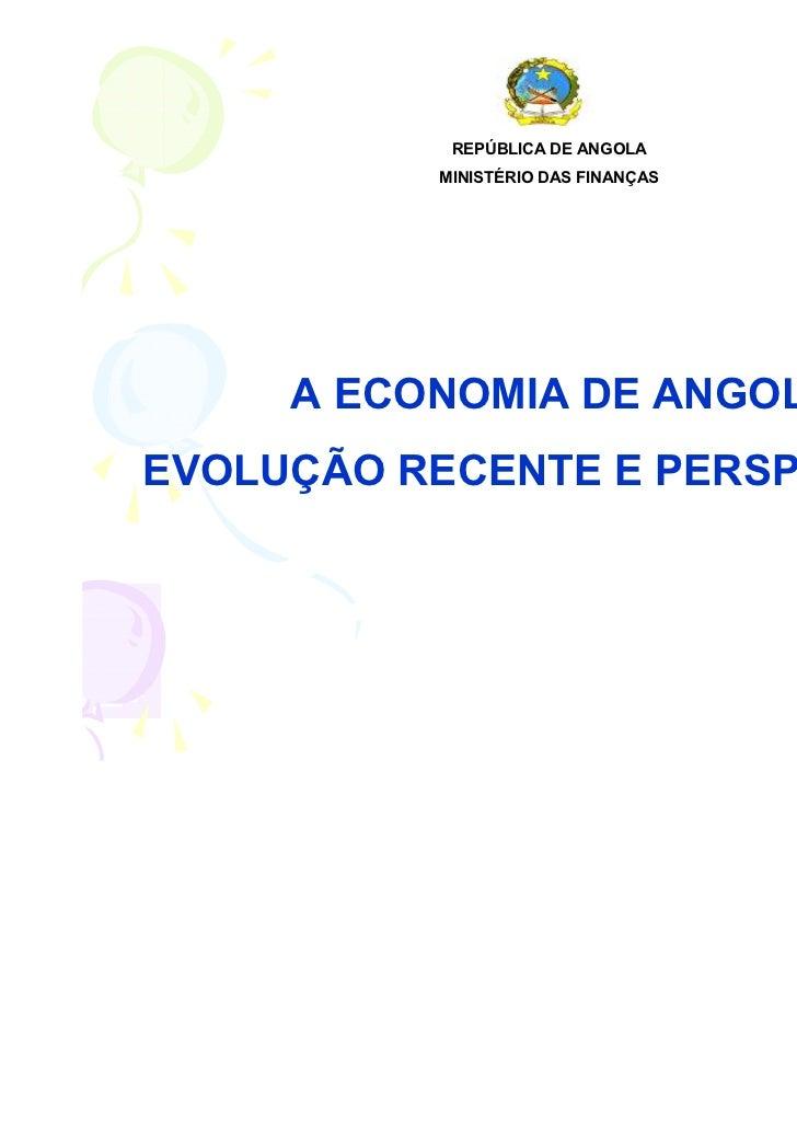 REPÚBLICA DE ANGOLA          MINISTÉRIO DAS FINANÇAS     A ECONOMIA DE ANGOLAEVOLUÇÃO RECENTE E PERSPECTIVAS