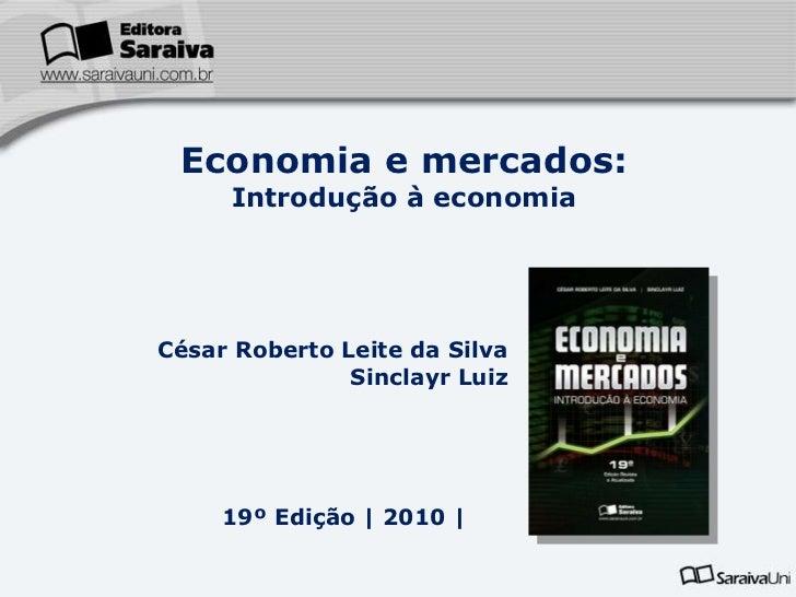 Economia e mercados:<br />Introdução à economia<br />César Roberto Leite da Silva<br />Sinclayr Luiz<br />19º Edição | 201...