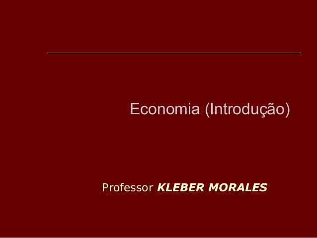 Economia (Introdução)  Professor KLEBER MORALES