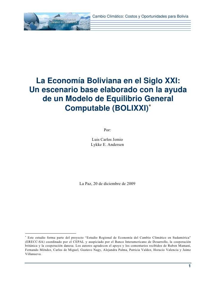 Cambio Climático: Costos y Oportunidades para Bolivia     La Economía Boliviana en el Siglo XXI:    Un escenario base elab...