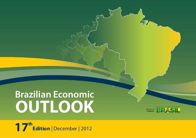 17 Edition | December | 2012 th Brazilian Economic OUTLOOK Ministry of Finance B R A Z I L I A N G O V E R N M E N T