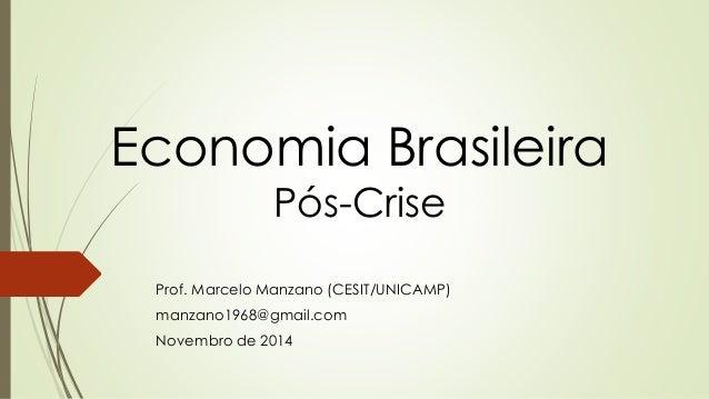 Economia Brasileira Pós-Crise Prof. Marcelo Manzano (CESIT/UNICAMP) manzano1968@gmail.com Novembro de 2014