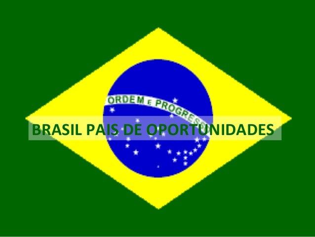 BRASIL PAIS DE OPORTUNIDADES