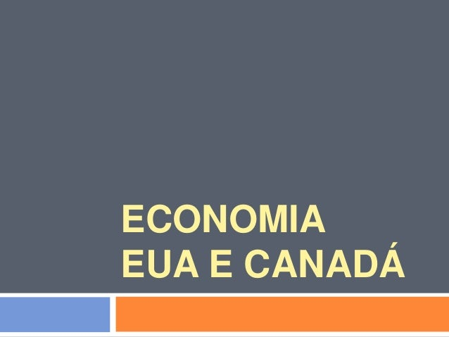ECONOMIA EUA E CANADÁ