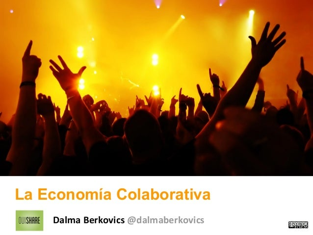 La Economía ColaborativaDalma Berkovics @dalmaberkovics