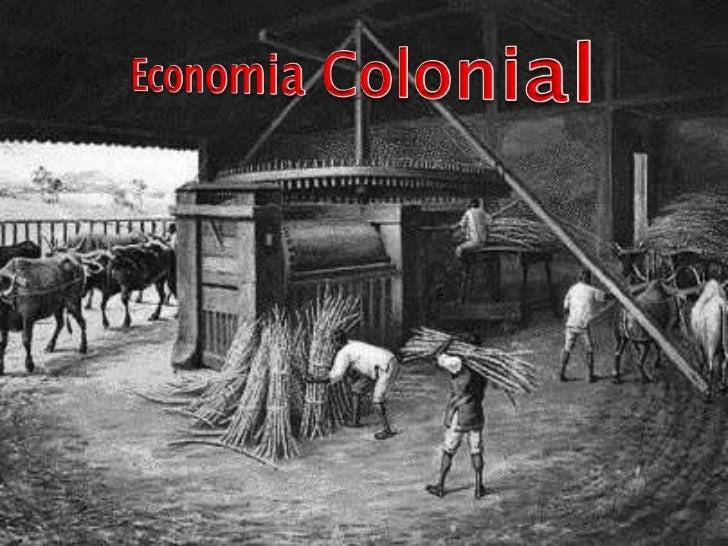    A economia colonial brasileira é integrada ao    processo mundial de expansão do capitalismo    mercantil. Baseada no ...