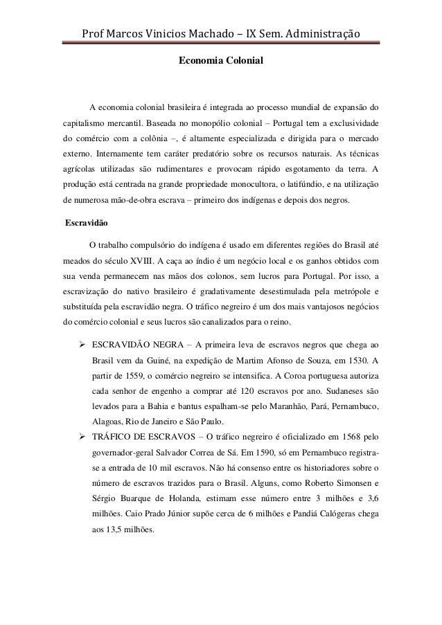 Prof Marcos Vinicios Machado – IX Sem. Administração Economia Colonial A economia colonial brasileira é integrada ao proce...