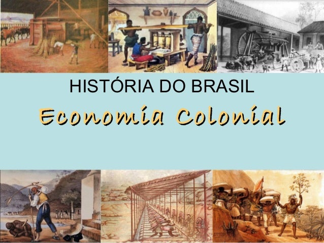 HISTÓRIA DO BRASIL Economia ColonialEconomia Colonial