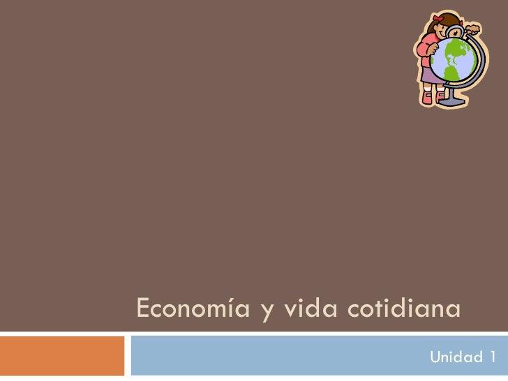 Economía y vida cotidiana Unidad 1
