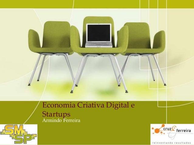 Economia Criativa Digital e Startups Armindo Ferreira