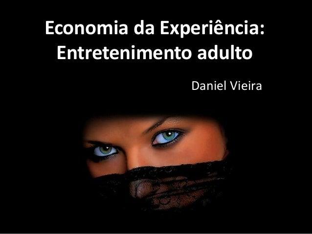 Economia da Experiência: Entretenimento adulto Daniel Vieira