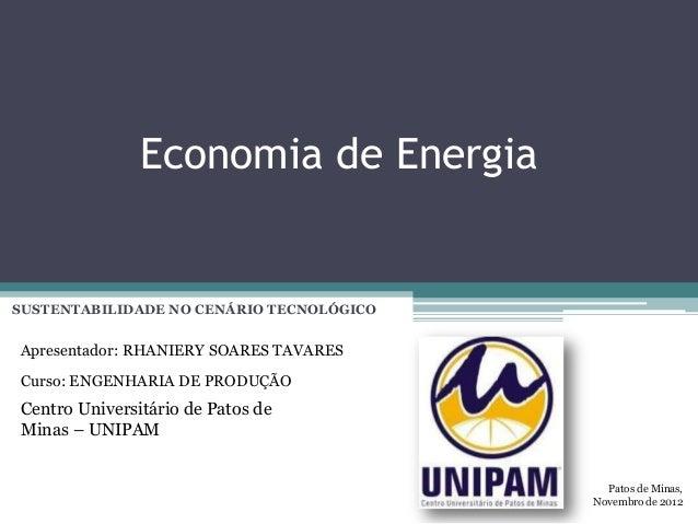 Economia de EnergiaSUSTENTABILIDADE NO CENÁRIO TECNOLÓGICOApresentador: RHANIERY SOARES TAVARESCurso: ENGENHARIA DE PRODUÇ...