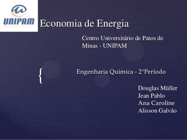 Economia de Energia         Centro Universitário de Patos de         Minas - UNIPAM{      Engenharia Química - 2°Período  ...