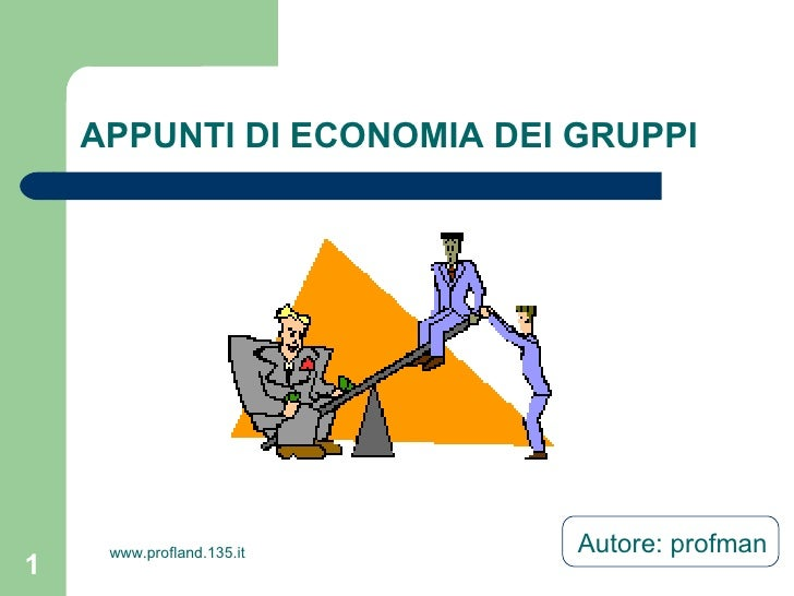 APPUNTI DI ECONOMIA DEI GRUPPI     www.profland.135.it    Autore: profman1
