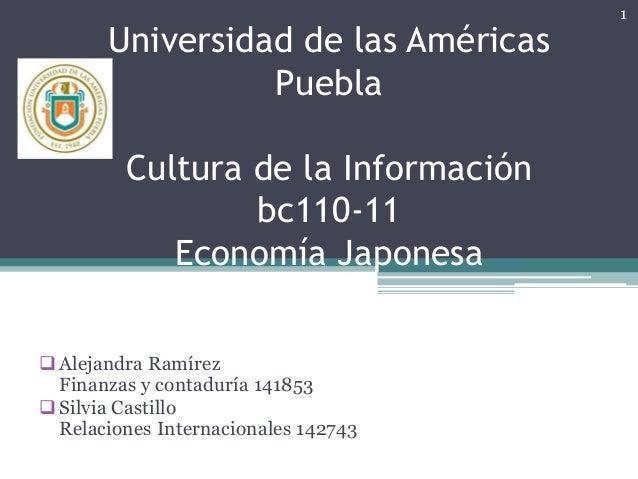 Universidad de las Américas Puebla Cultura de la Información bc110-11 Economía Japonesa Alejandra Ramírez Finanzas y cont...