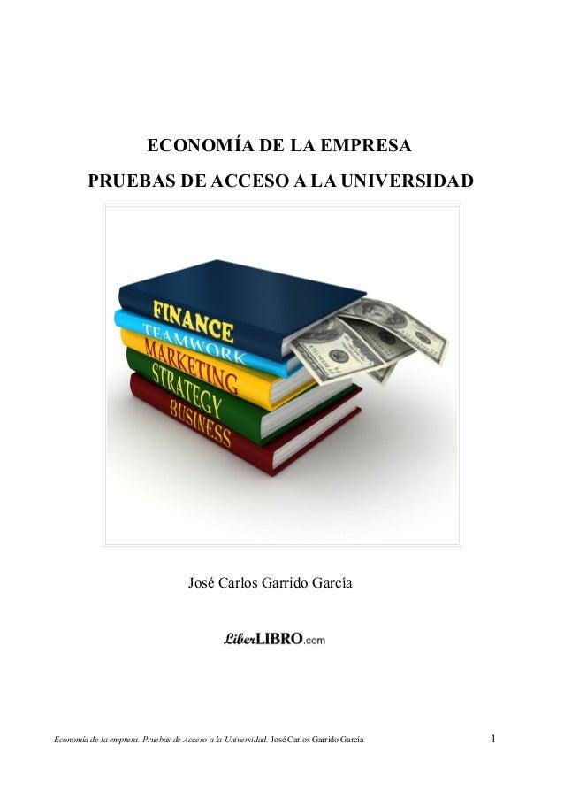 ECONOMÍA DE LA EMPRESA         PRUEBAS DE ACCESO A LA UNIVERSIDAD                                     José Carlos Garrido ...