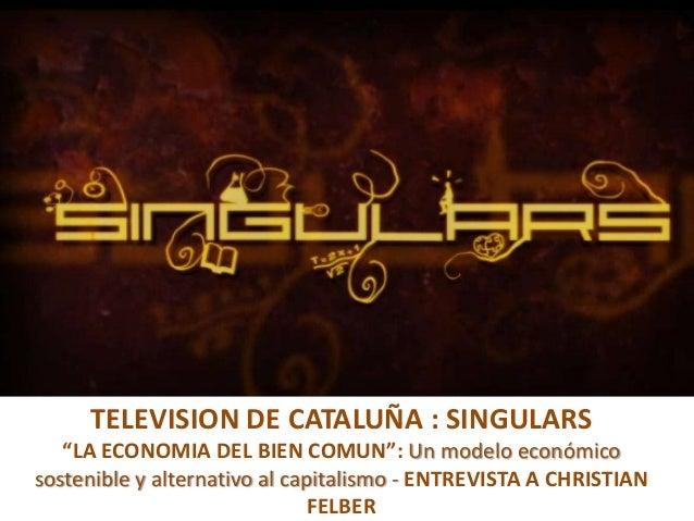 """• Television de Cataluña  TELEVISION DE CATALUÑA : SINGULARS """"LA ECONOMIA DEL BIEN COMUN"""": Un modelo económico sostenible ..."""